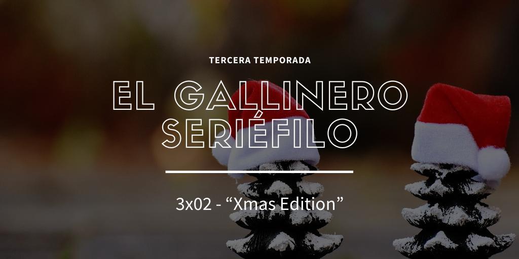 Podcast El Gallinero Seriéfilo 3x02: Xmas Edition